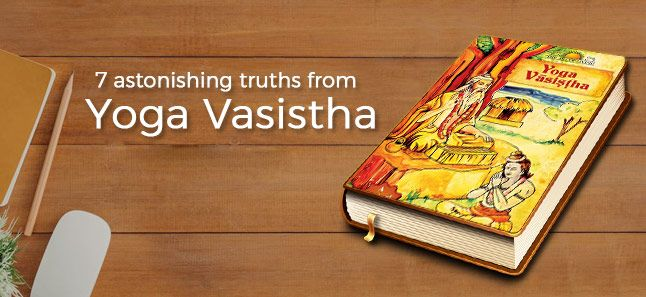 7 Astonishing Truths From Yoga Vasistha That Will Blow Your Mind