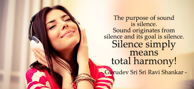 Silence Simply Means Total Harmony The Art Of Living Global